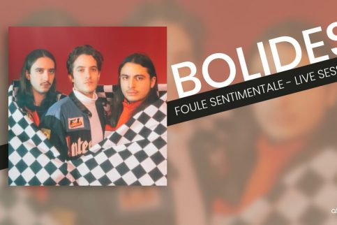 Bolides - Foule Sentimentale - Live Session